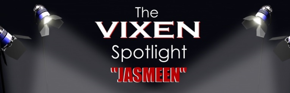 The Vixen Spotlight – Jasmeen